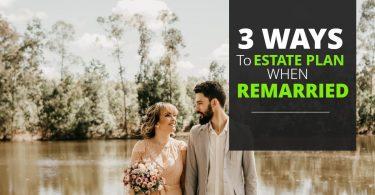 3 WAYS TO ESTATE PLAN WHEN REMARRIED-Brumfield