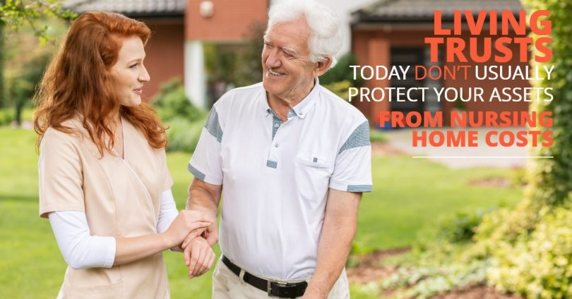 LIVING TRUSTS TODAY DON'T USUALLY PROTECT YOUR ASSETS FROM NURSING HOME COSTS-Brumfield